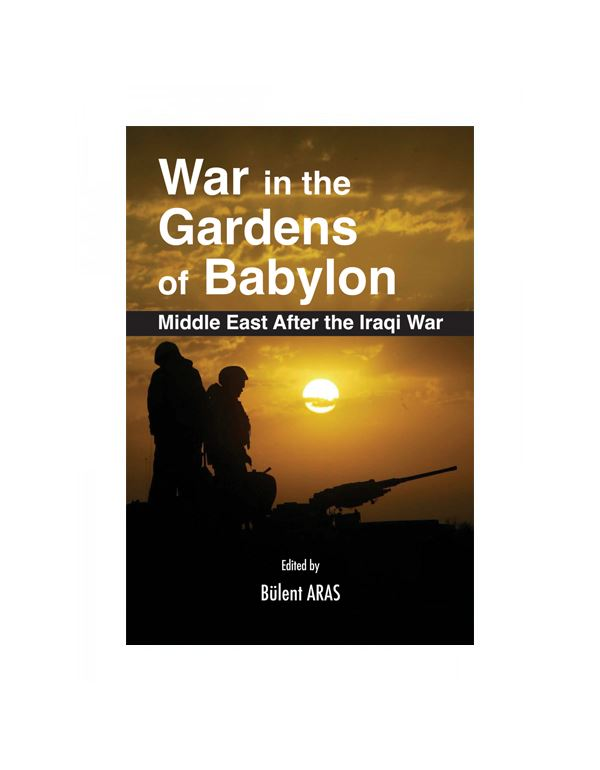 War in the Gardens of Babylon: The Middle East Aft...